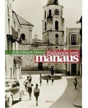 Livro Italianos Em Manaus De Luiz Geraldo Demasi - 2015