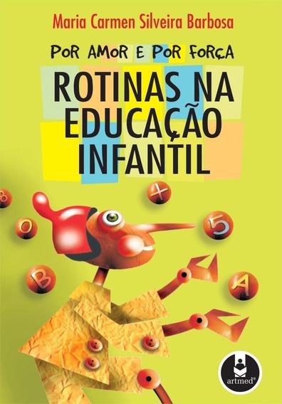 Por Amor E Por Força - Rotinas Na Educação Infantil