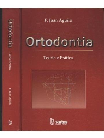 Livro Ortodontia Teoria E Prática - F. Juan Aguila