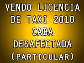 Licencia Taxi 2010 Desafectada Sin Deudas, Dueño Directo