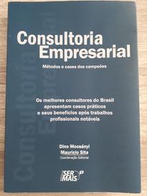 Consultoria Empresarial - Métodos E Cases Dos Campeões.