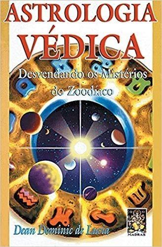 Astrologia Vedica - Desvendando Os Mistérios Do Zodíaco
