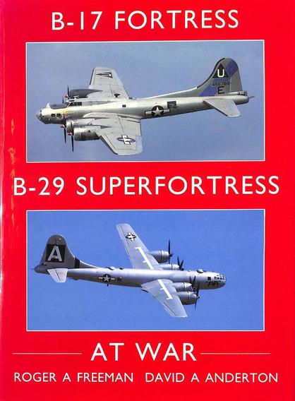 B-17 Fortress B-29 Superfortress At War