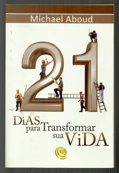 21 Dias Para Transformar A Sua Vida - Michael Aboud