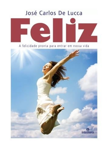 Feliz - A Felicidade Pronta Para Entrar Em Nossa Vida