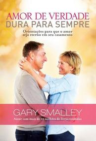 Livro Amor De Verdade Dura Para Sempre / Gary Smalley
