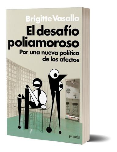 Imagen 1 de 3 de El Desafío Poliamoroso De Brigitte Vasallo