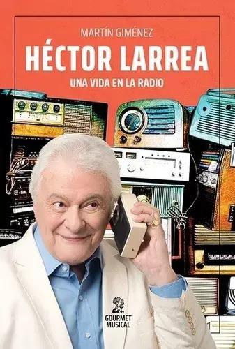 Héctor Larrea. Una Vida En La Radio - Martín Giménez