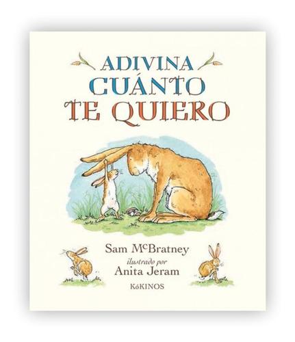 Adivina Cuánto Te Quiero / Sam Mcbratney - Anita Jeram