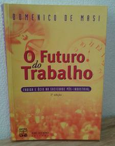 O Futuro Do Trabalho Domenico De Masi 2a Ed.