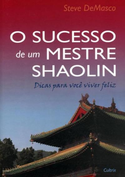 Sucesso De Um Mestre Shaolin, O - Dicas Para Voce Viver Fe