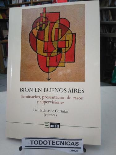 Imagen 1 de 4 de Bion En Buenos Aires - Seminarios Presentacion De Casos -bb-