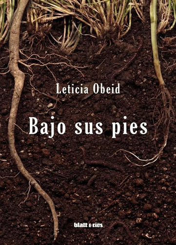 Imagen 1 de 1 de Bajo Sus Pies - Leticia Obeid - Blatt & Ríos