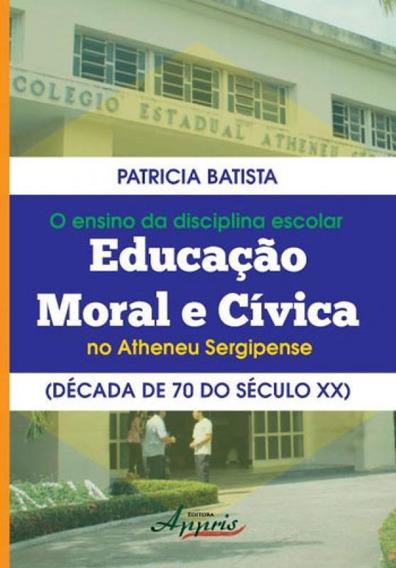 Ensino Da Disciplina Escolar Educaçao Moral E Civica No Ath