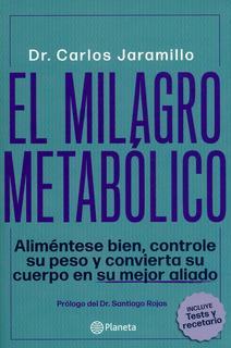 El Milagro Metabólico. Aliméntese Bien, Controle Su Peso Y C