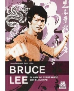 Bruce Lee. El Arte De Expresarse Con El Cuerpo - John Little