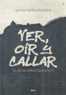 Libro Ver, Oir Y Callar Mara Salvatrucha, Juan Jose Martinez