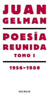 Poesía Reunida Tomo 1 (1956-1980) De Juan Gelman