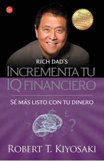 Incrementa Tu Iq Financiero - Robert Kiyosaki