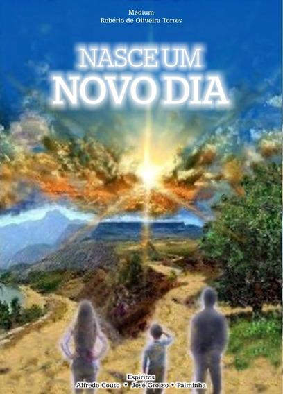 Livro Espírita- Nasce Um Novo Dia/médium Robério Torres