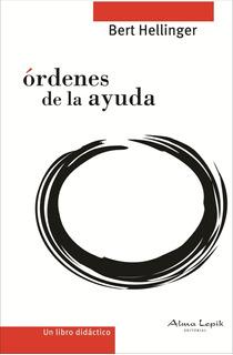Bert Hellinger - Órdenes De La Ayuda - Editorial Alma Lepik
