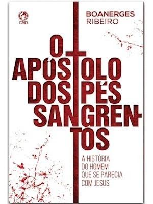 Livro Boanerges Ribeiro - O Apóstolo Dos Pés Sangrentos