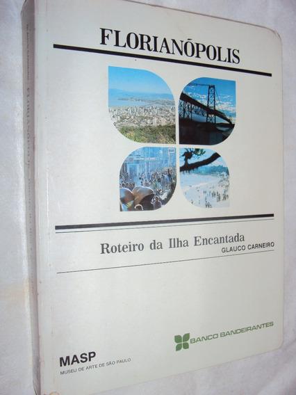Florianópolis: Roteiro Da Ilha Encantada (sebo Amigo)