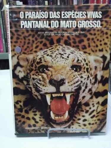 Livro- O Paraíso Das Espécies Vivas- Pantanal Do Mato Grosso