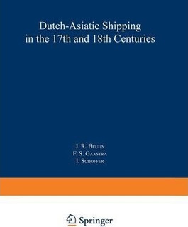 Dutch-asiatic Shipping In The 17th And 18th Centuries - J...