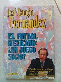 El Futbol Mexicano, Un Juego Sucio?- Jose Ramon Fernandez