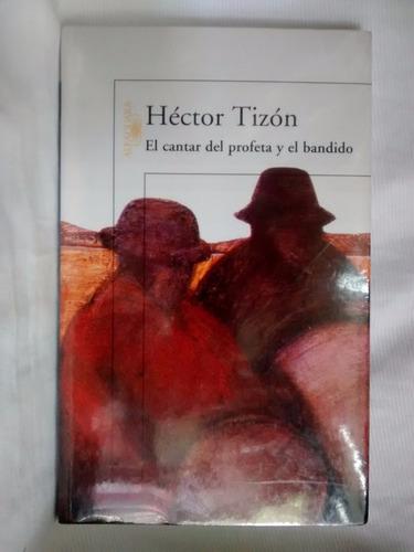 Imagen 1 de 3 de El Cantar Del Profeta Y El Bandido Hector Tizon Alfaguara
