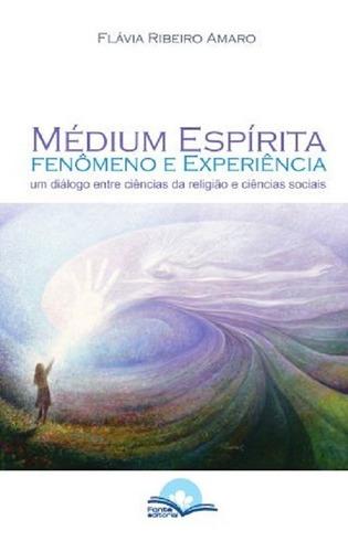Médium Espírita - Fenômeno E Experiência