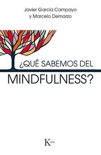 Que Sabemos Del Mindfulness?, Javier García Campayo, Kairós