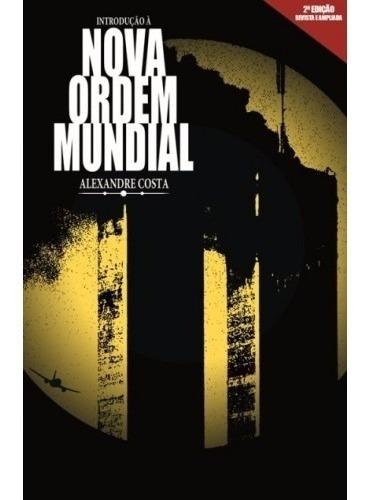 Introdução À Nova Ordem Mundial ( Alexandre Costa )