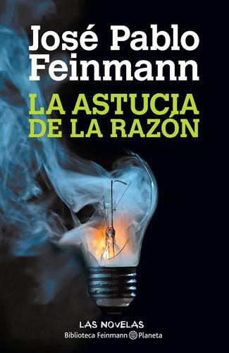 Imagen 1 de 3 de La Astucia De La Razón De José Pablo Feinmann - Planeta