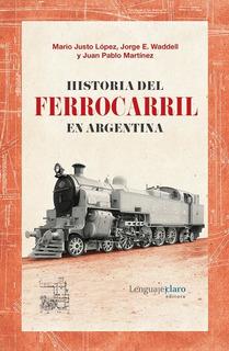 Historia Del Ferrocarril En Argentina - 1857-2015 - Lopez