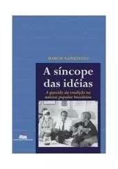 Livro: A Sincope Das Ideias - A Questão Da Tradição Na Músic