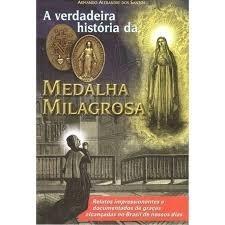 A Verdadeira História Da Medalha Milagrosa( Armando A.)