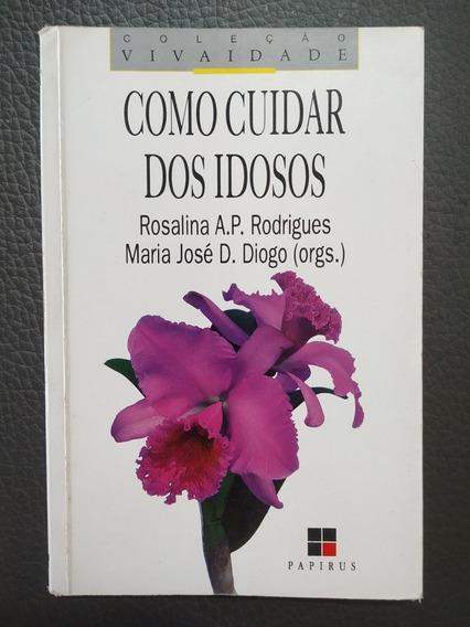Como Cuidar Dos Idosos - Rosalina Rodrigues E Maria Diogo.