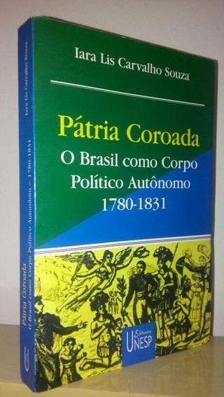 Pátria Coroada O Brasil Como Corpo Político Autônomo