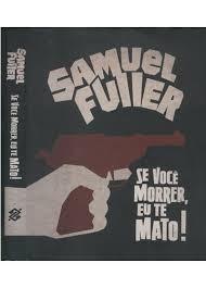 Livro Se Você Morrer, Eu Te Mato! Samuel Fuller - 1 Ed