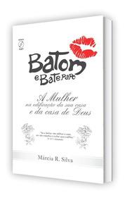 Batom E Bate Papo - Márcia Silva Mulher, Edificação Da Casa