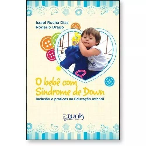O Bebê Com Síndrome De Down Inclusão E Práticas Na Educaçã