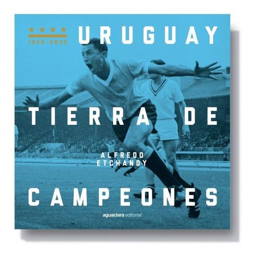 Uruguay Tierra De Campeones - Alfredo Etchandy