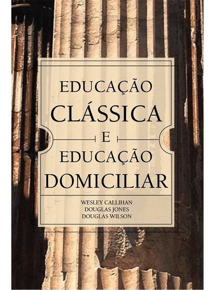 Educação Clássica E Educação Domiciliar - Douglas Wilson