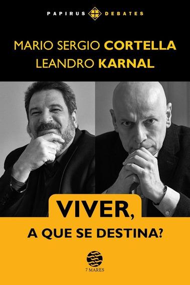 Livro Viver, A Que Se Destina - Cortella & Karnal - Novo