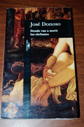 Donde Van A Morir Los Elefantes - Jose Donoso - Alfaguara