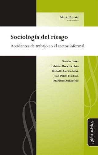 Sociología Del Riesgo. Accidentes De Trabajo / Marta Panaia