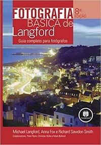 Livro Fotografia Básica De Langford: Guia Completo Para Fot.