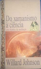 Do Xamanismo À Ciência - Uma História Da Meditação